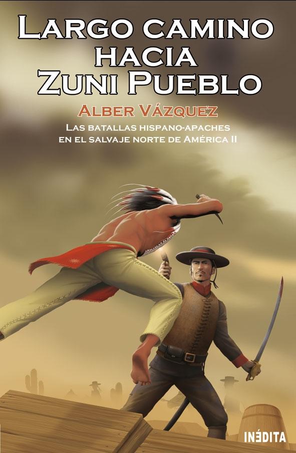 LARGO CAMINO HACIA ZUNI PUEBLO. Las batallas hispano-apaches en el salvaje norte de América II. Alber Vázquez