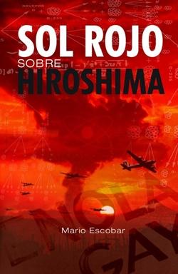 SOL ROJO SOBRE HIROSHIMA, Mario Escobar