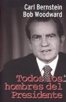 TODOS LOS HOMBRES DEL PRESIDENTE, Carl Bernstein y Bob Woodward