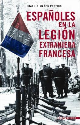 ESPAÑOLES EN LA LEGIÓN EXTRANJETA FRANCES, Joaquín Mañes Postigo